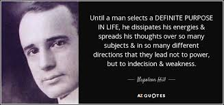 Napoleon Hill quote: Until a man selects a DEFINITE PURPOSE IN LIFE, he...