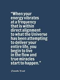 When your Energy Vibrates at a Frequency that is within direct alignment to  what the Universe has been attemptin… | Vibrational energy, Inspirational  quotes, Quotes